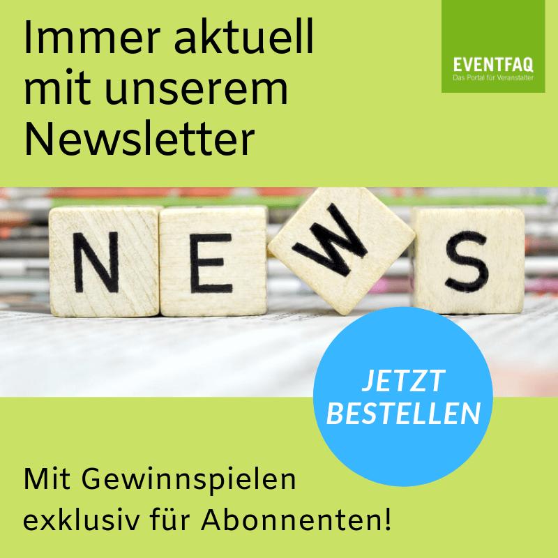 EVENTFAQ-Newsletter Sie wollen immer auf dem Laufenden bleiben? Dann abonnieren Sie jetzt unseren Newsletter unter https://eventfaq.de/newsletter/