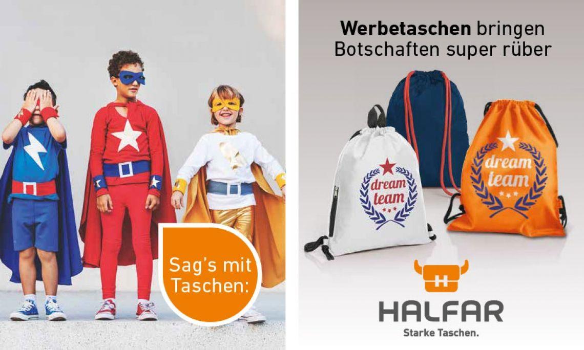 Werbetaschen bringen Botschaften super rüber Ob für kleine Superhelden oder große - Zugbeutel liegen voll im Trend. Bei HALFAR® gibt es Sie in vielen Farben oder Farbkombinationen und aus unterschiedlichen Materialien. Sogar in Bio-Baumwolle. Hier ist für jede Promotion das Richtige dabei. Weitere Zugbeutel auf www.halfar.com.