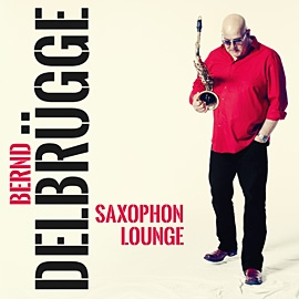 Bernd Delbrügge • SAXOPHON LOUNGE